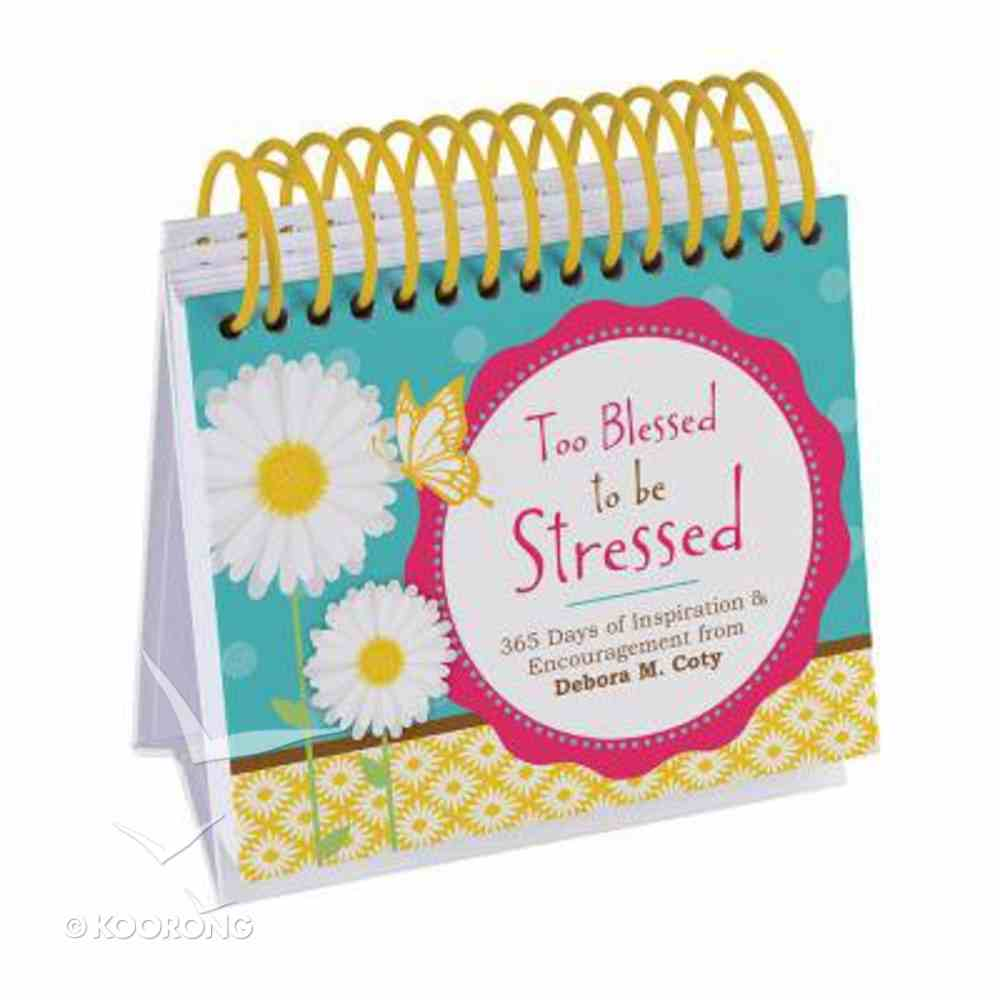 365 Perpetual Calendar: Too Blessed to Be Stressed - 365 Days of Inspiration and Encouragement From Debora M. Coty Spiral