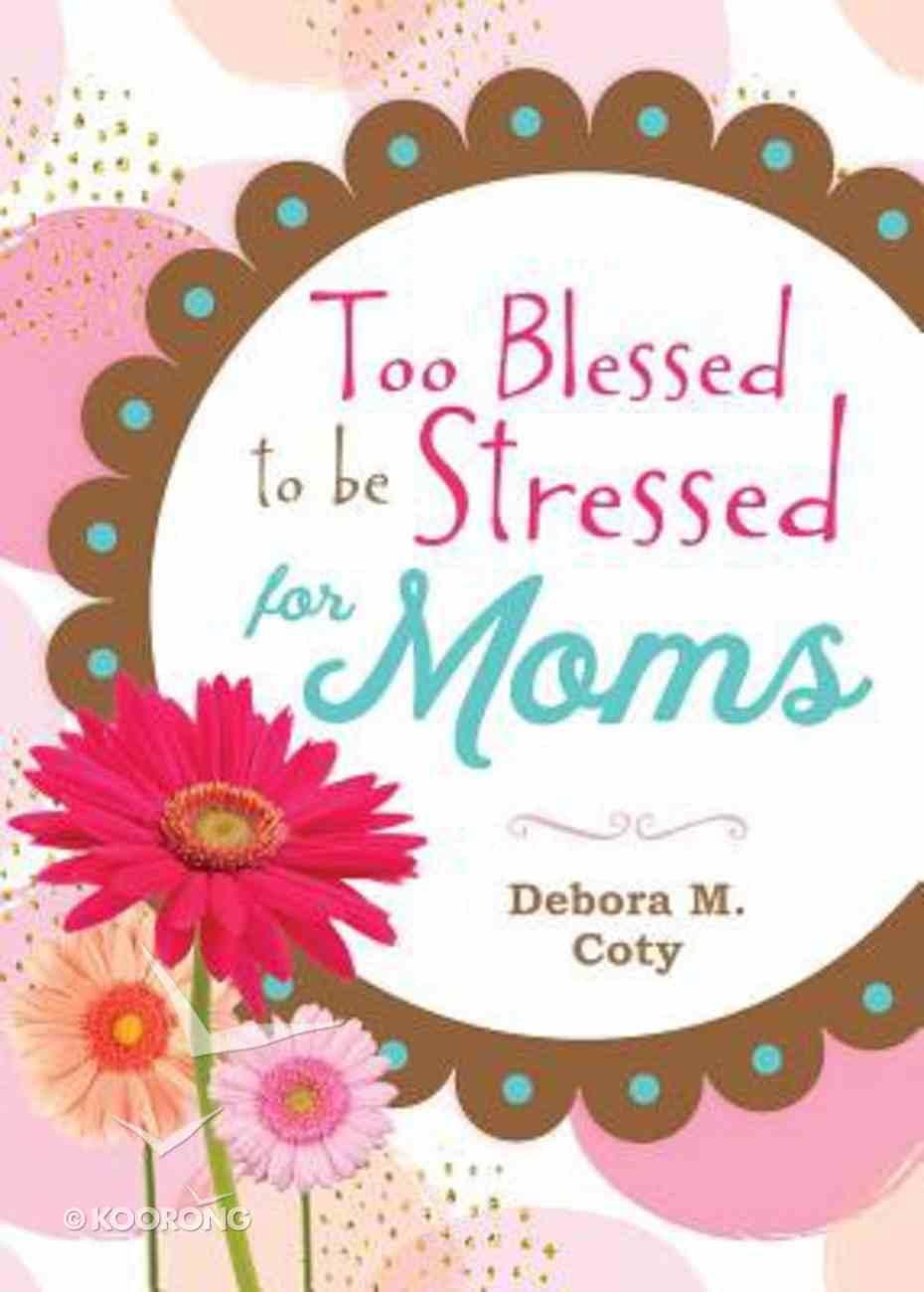 Too Blessed to Be Stressed For Moms Hardback