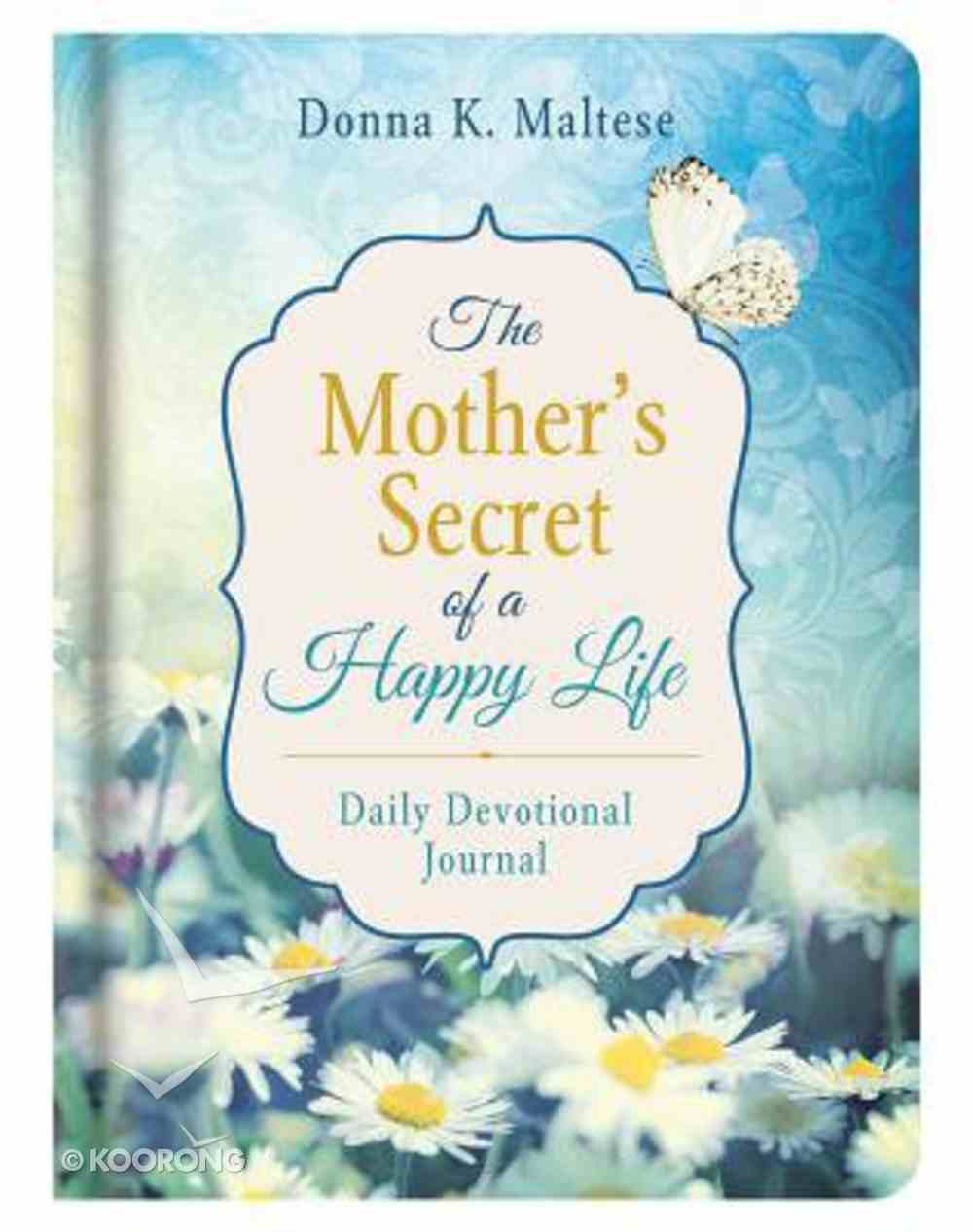 The Mother's Secret of a Happy Life Daily Devotional Journal Hardback