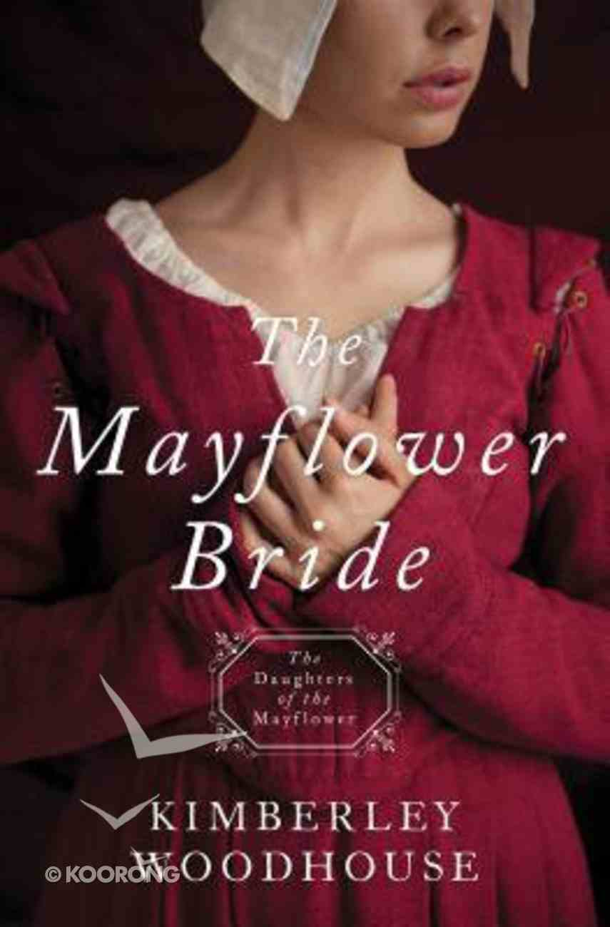 Mayflower Bride, the - 1620 (#01 in Daughters Of The Mayflower Series) Paperback