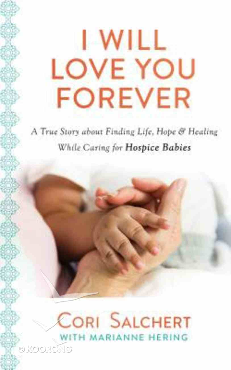 I Will Love You Forever: A True Story About Life, Love, and Healing Through Heartbreak Paperback