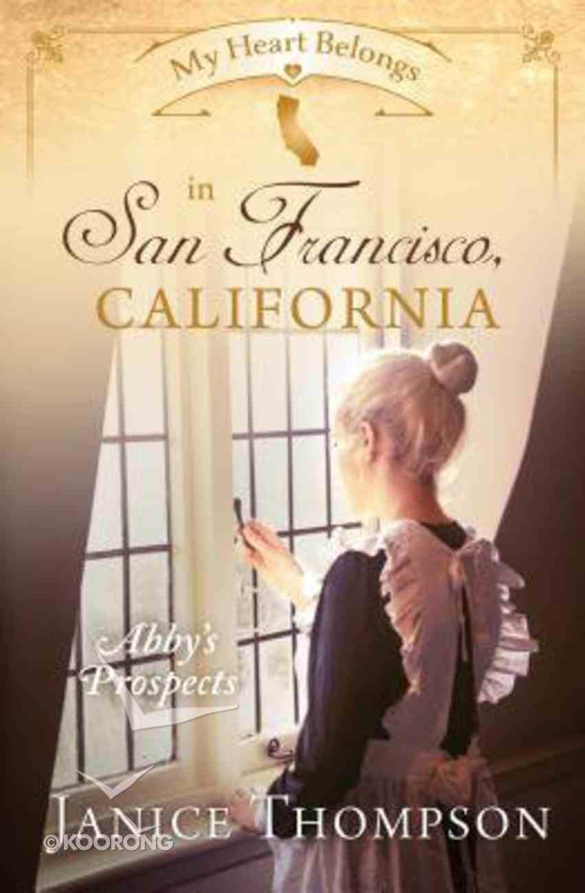 In San Francisco, California - Abby's Prospects (#08 in My Heart Belongs Series) Paperback