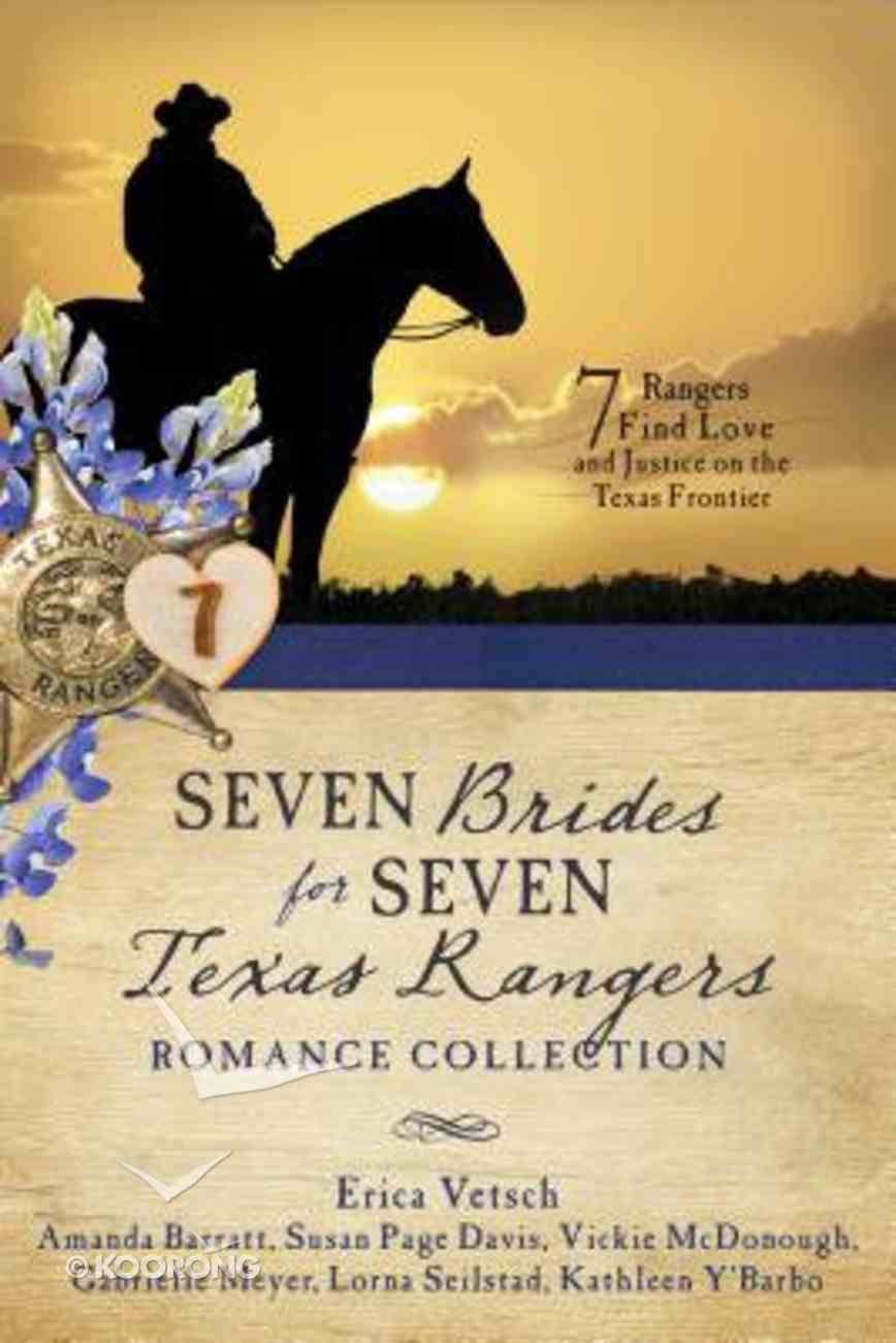 Seven Brides For Seven Texas Rangers Romance Collection: 7 Rangers Find Love and Justice on the Texas Frontier Paperback