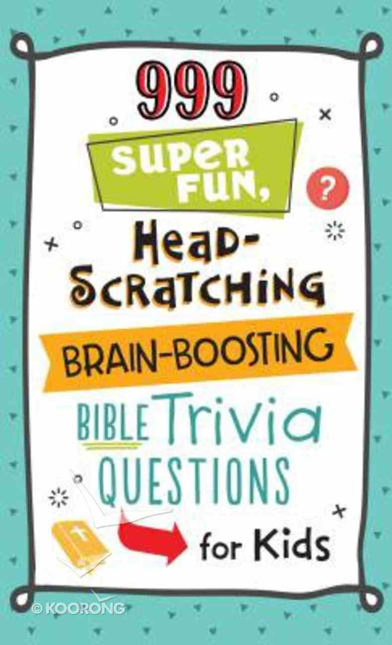 999 Super Fun, Head-Scratching, Brain-Boosting Bible Trivia Questions For Kids Paperback