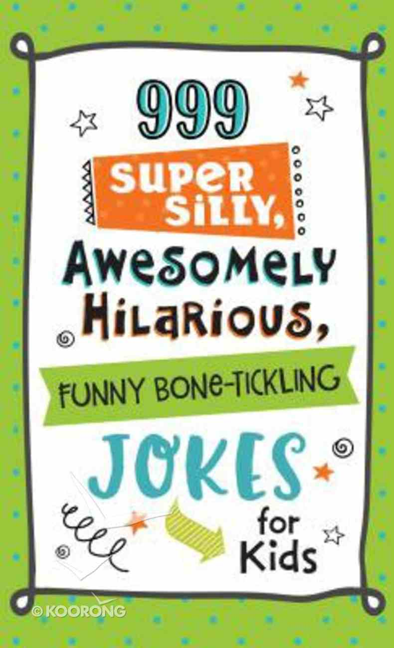 999 Super Silly, Awesomely Hilarious, Funny Bone-Tickling Jokes For Kids Paperback