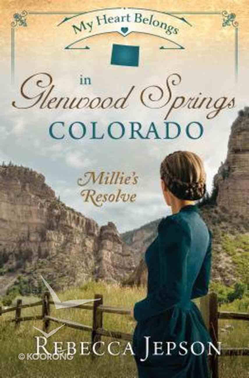 In Glenwood Springs, Colorado - Millie's Resolve (#09 in My Heart Belongs Series) Paperback