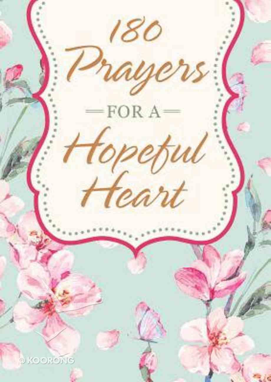 180 Prayers For a Hopeful Heart: Devotional Prayers Inspired By Jeremiah 29:11 Paperback