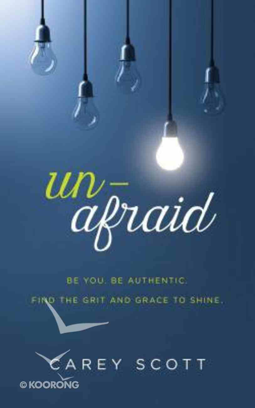 Unafraid: Be You. Be Authentic. Find the Grit and Grace to Shine. Paperback