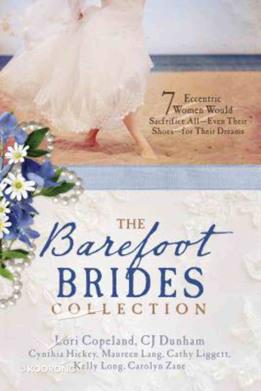 Barefoot Brides Collection, the - 7 Eccentric Women Would Sacrifice Alleven Their Shoesfor Their Dreams (7 In 1 Fiction Series) Paperback