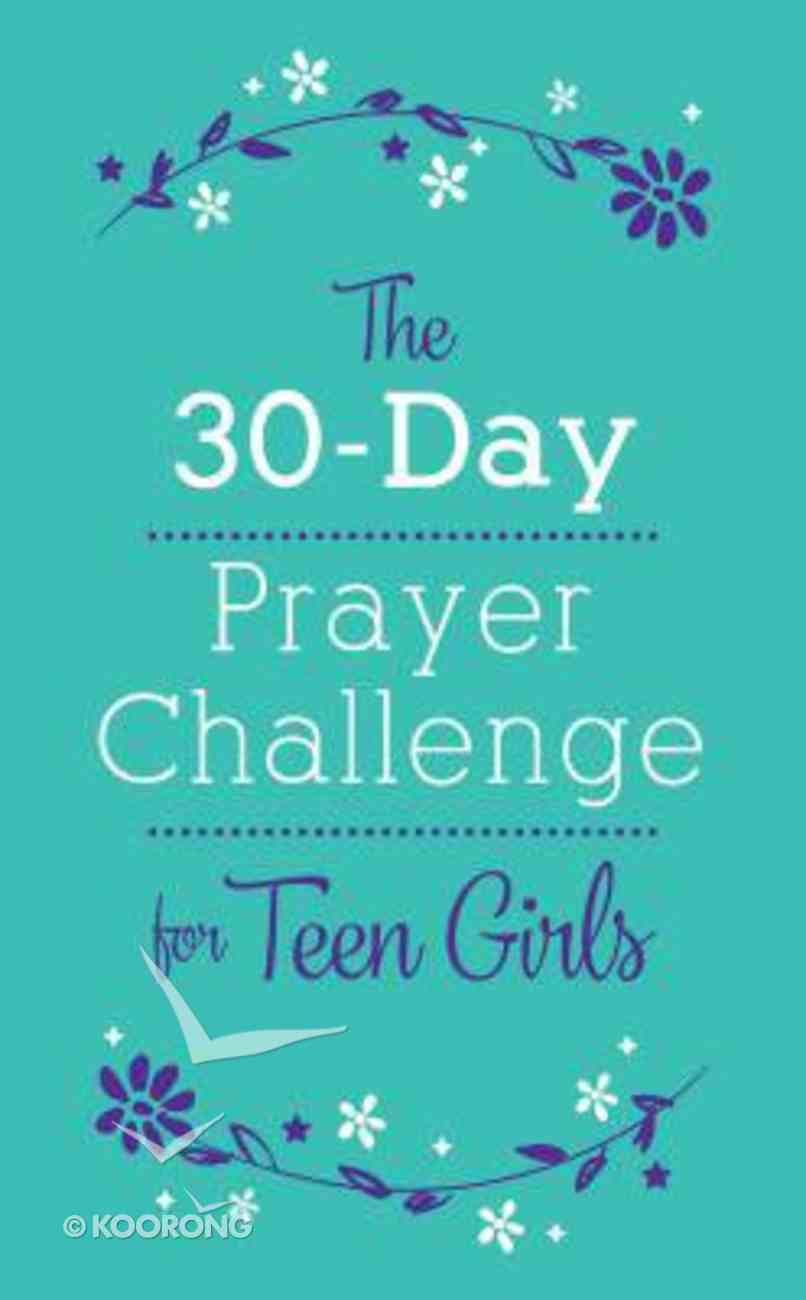 The 30-Day Prayer Challenge For Teen Girls Paperback