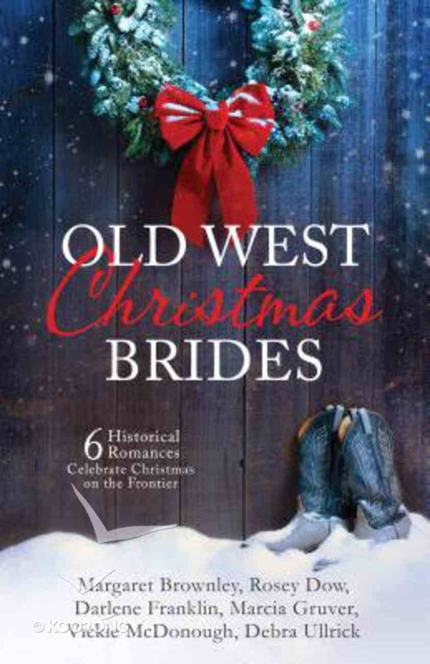 Old West Christmas Brides: 6 Historical Romances Celebrate Christmas on the Frontier Paperback