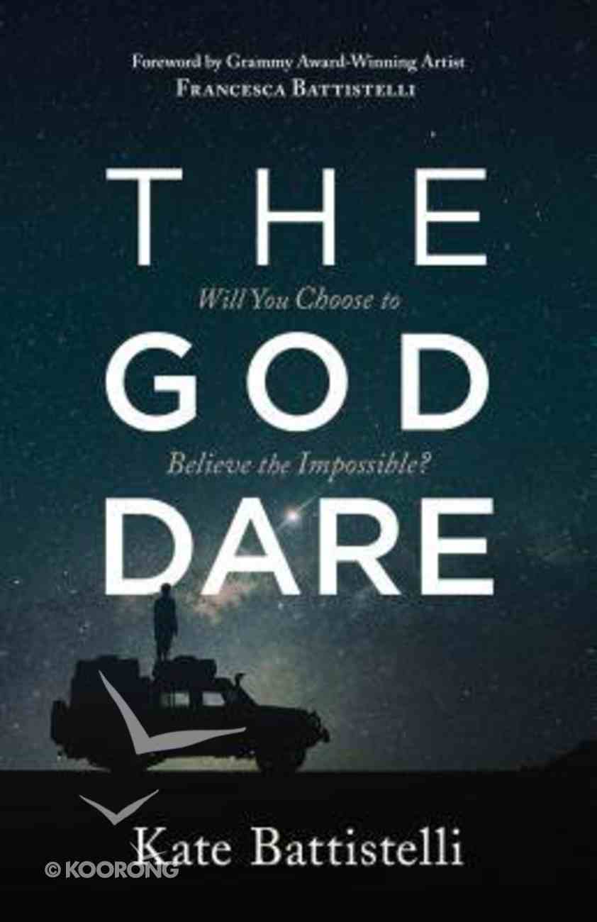 The God Dare: Will You Choose to Believe the Impossible? Paperback