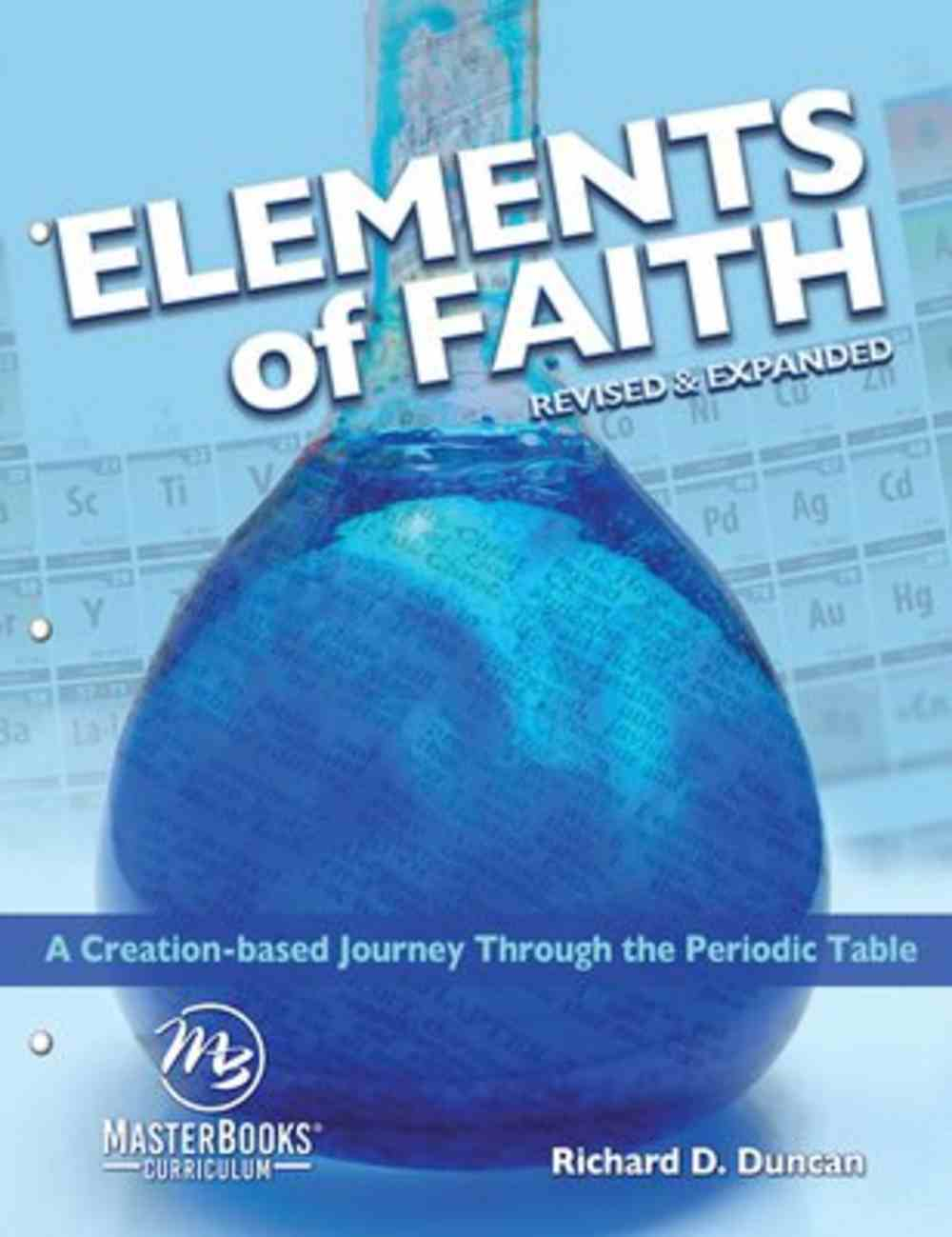 Elements of Faith: A Creation-Based Journey Through the Periodic Table Paperback