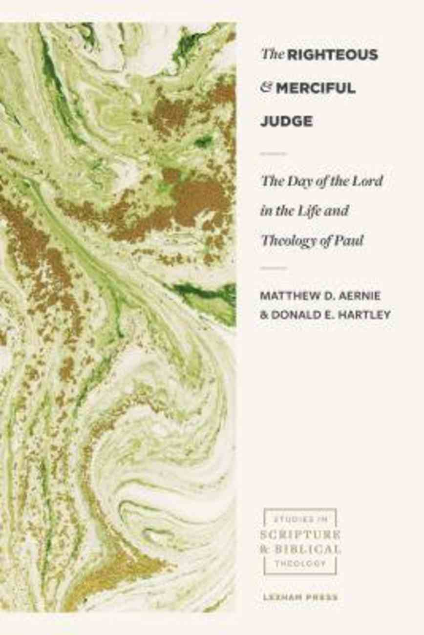 The Righteous and Merciful Judge: The Day of the Lord in the Life and Theology of Paul Paperback