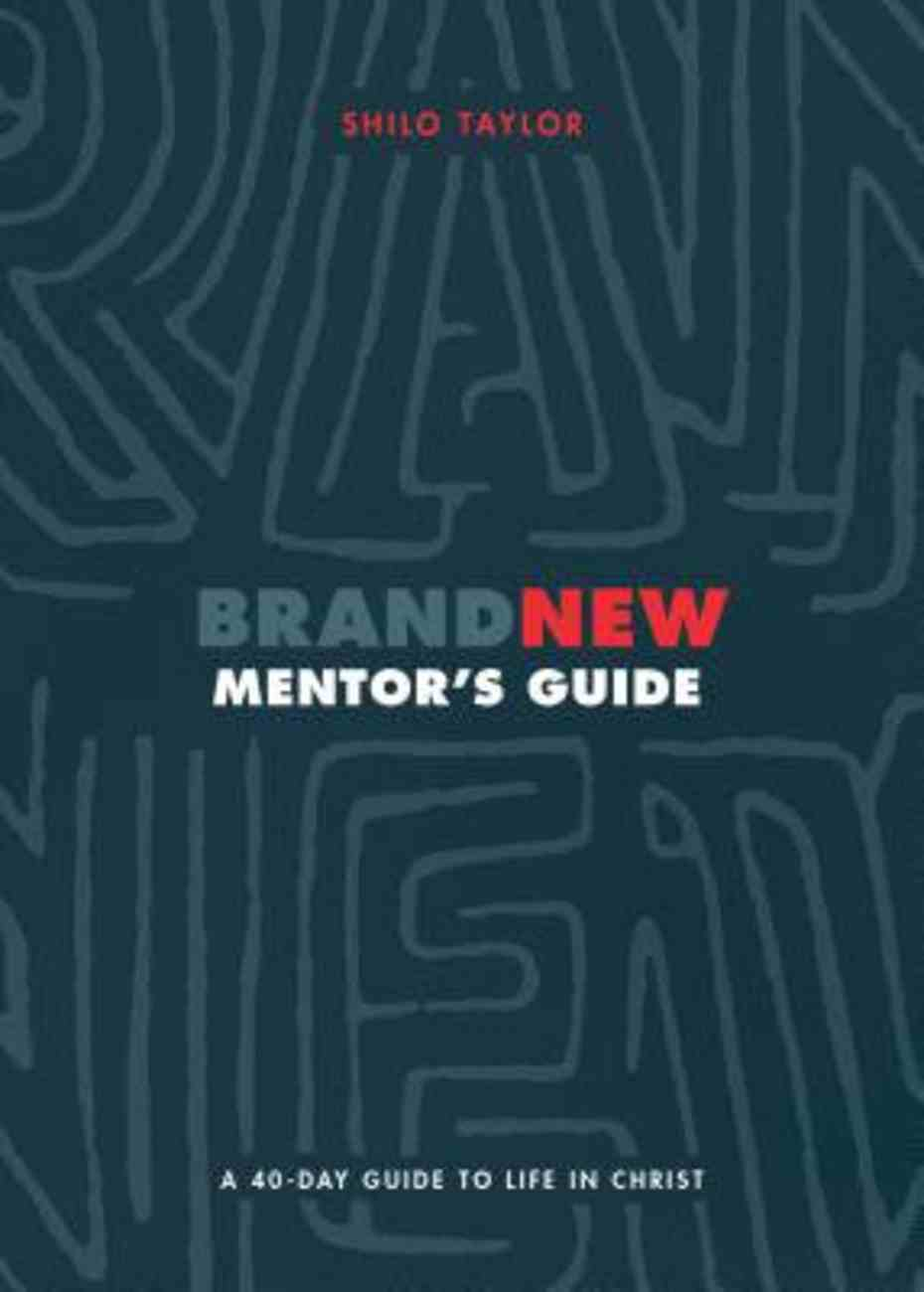 Brand New: A 40-Day Guide to Life in Christ (Mentor's Guide) Paperback
