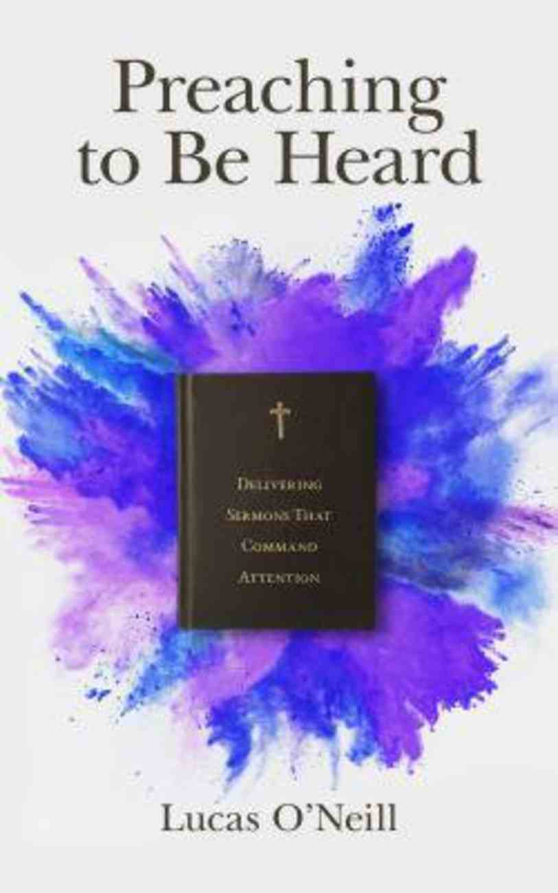 Preaching to Be Heard: Delivering Sermons That Command Attention Paperback