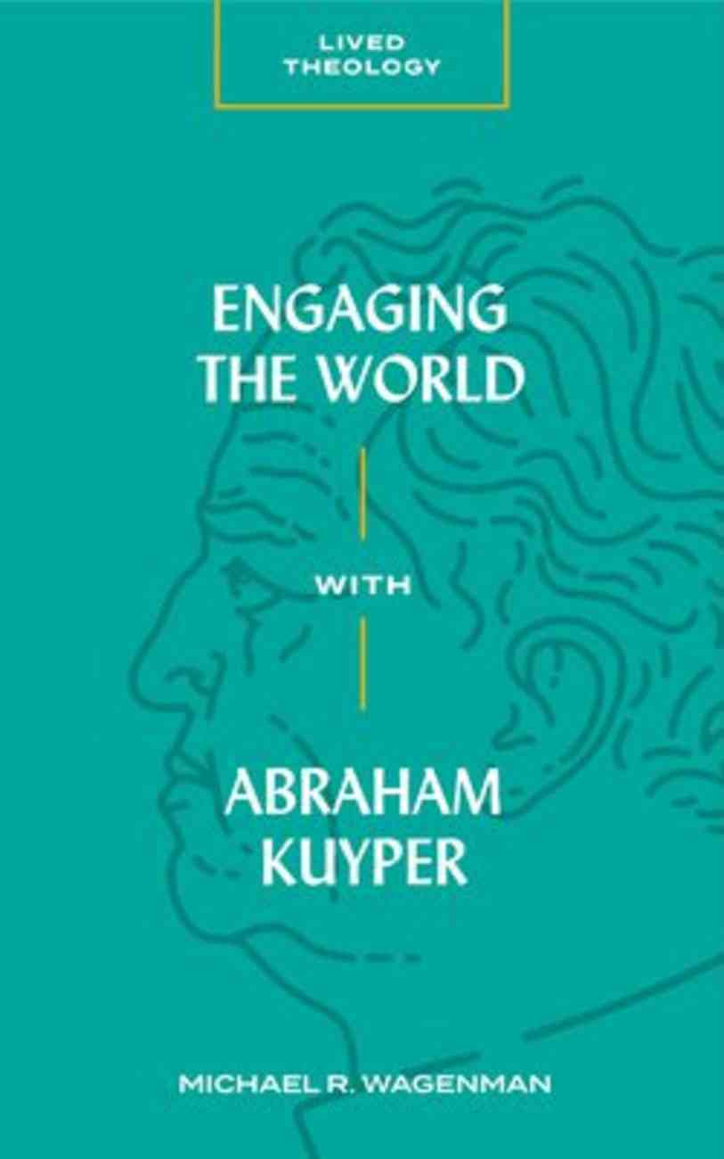 Engaging the World With Abraham Kuyper (Lived Theology Series) Paperback