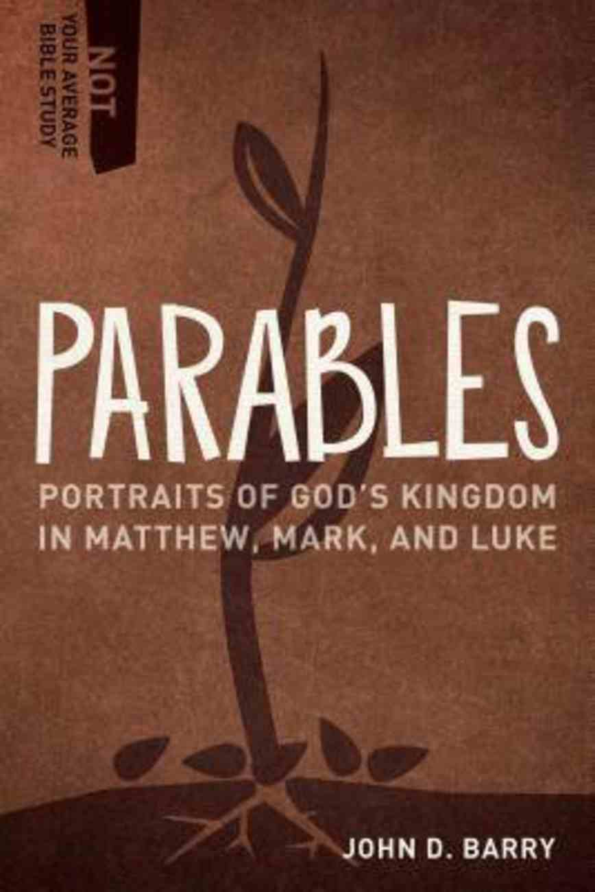 Parables - Portraits of God's Kingdom in Matthew, Mark, and Luke (Not Your Average Bible Study Series) Paperback