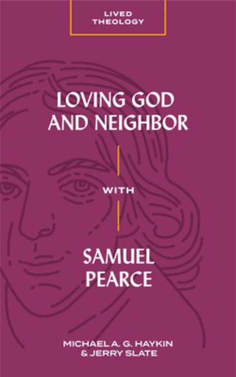 Loving God and Neighbor With Samuel Pearce (Lived Theology Series) Paperback