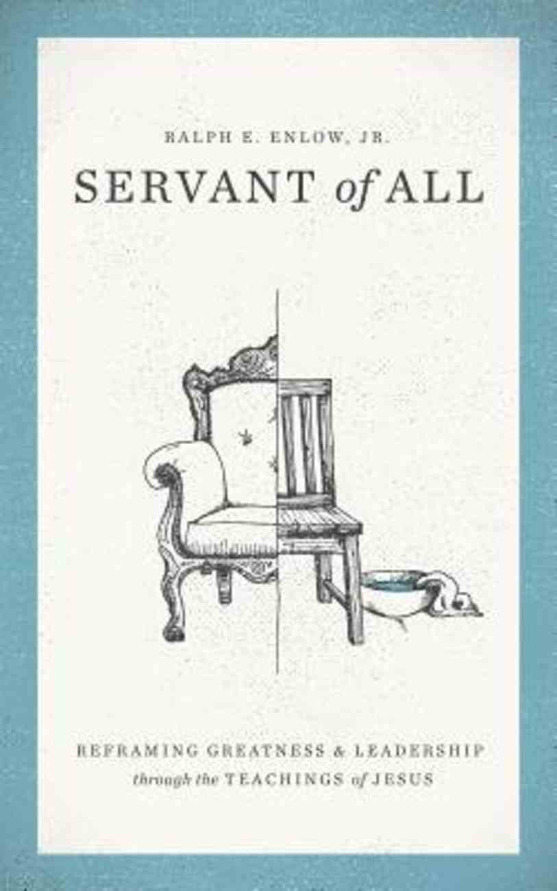 Servant of All: Reframing Greatness and Leadership Through the Teachings of Jesus Paperback