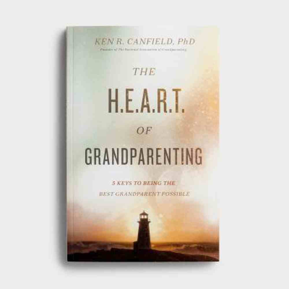 The Heart of Grandparenting: Using Your Best Years For Your Greatest Legacy Paperback