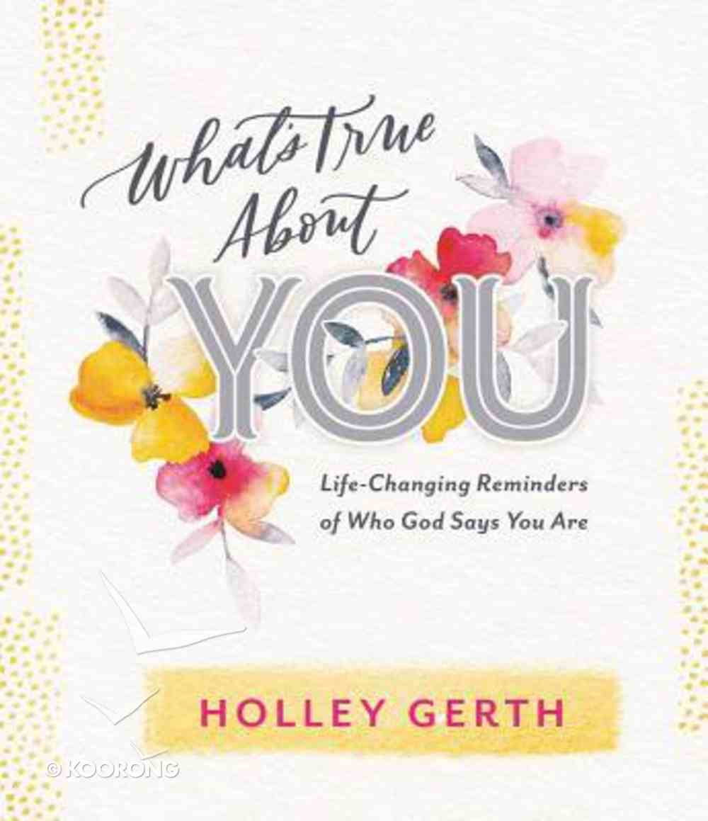 What's True About You: Life-Changing Reminders of Who God Says You Are Hardback