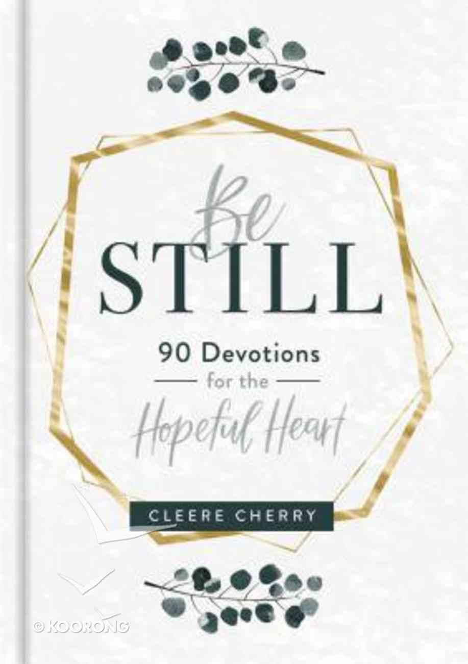 Be Still: 90 Devotions For the Hopeful Heart Hardback