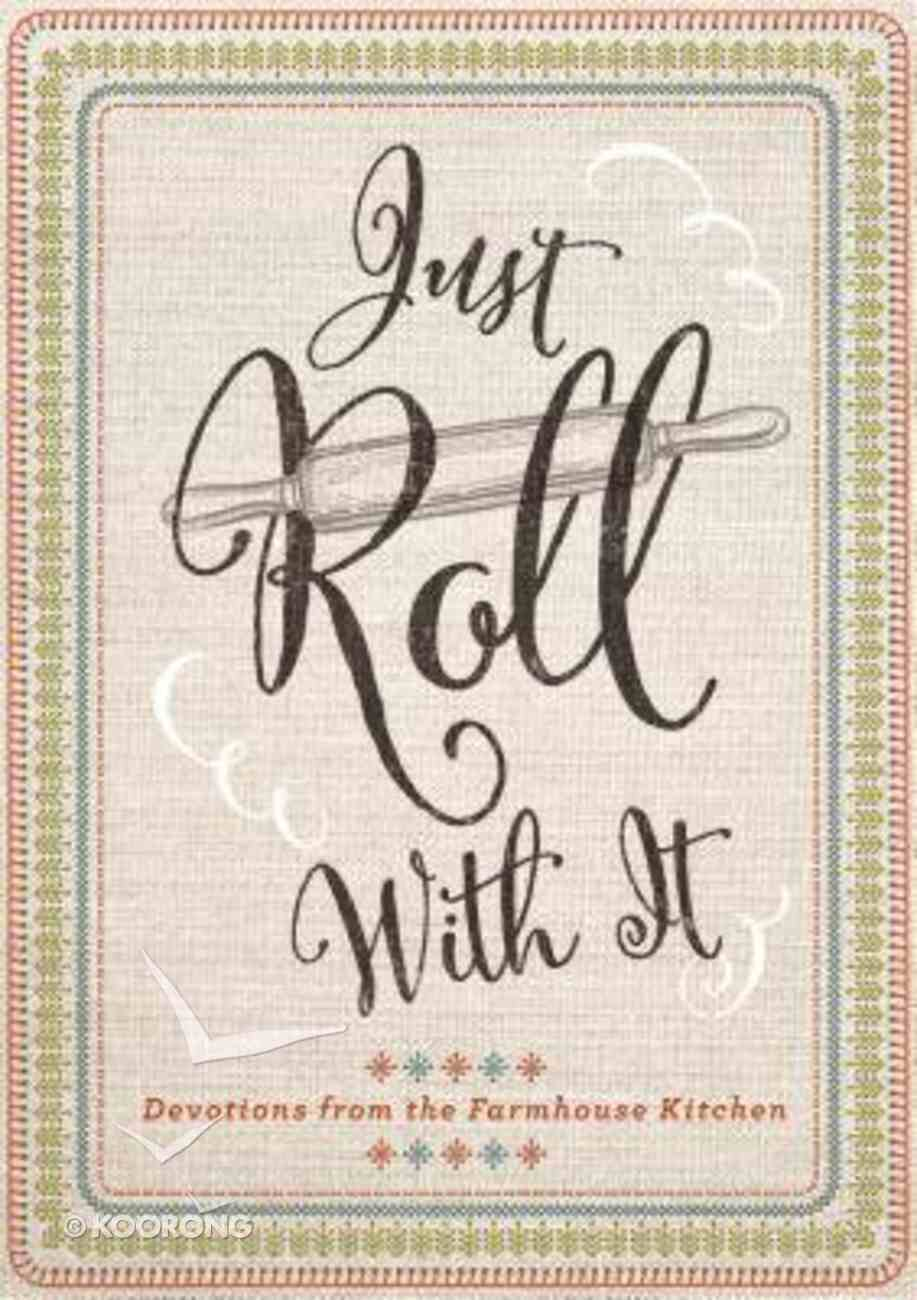 Just Roll With It: Devotions From the Farmhouse Kitchen Hardback
