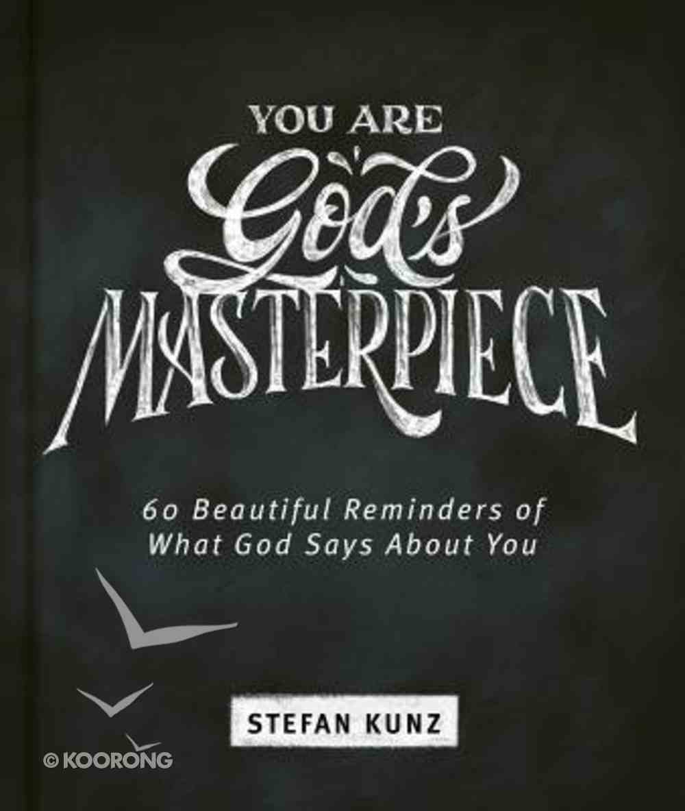 You Are God's Masterpiece: 60 Beautiful Reminders of What God Says About You Hardback