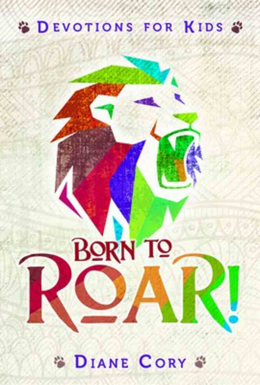 Born to Roar: Devotions For Kids Ages 10-12 Paperback