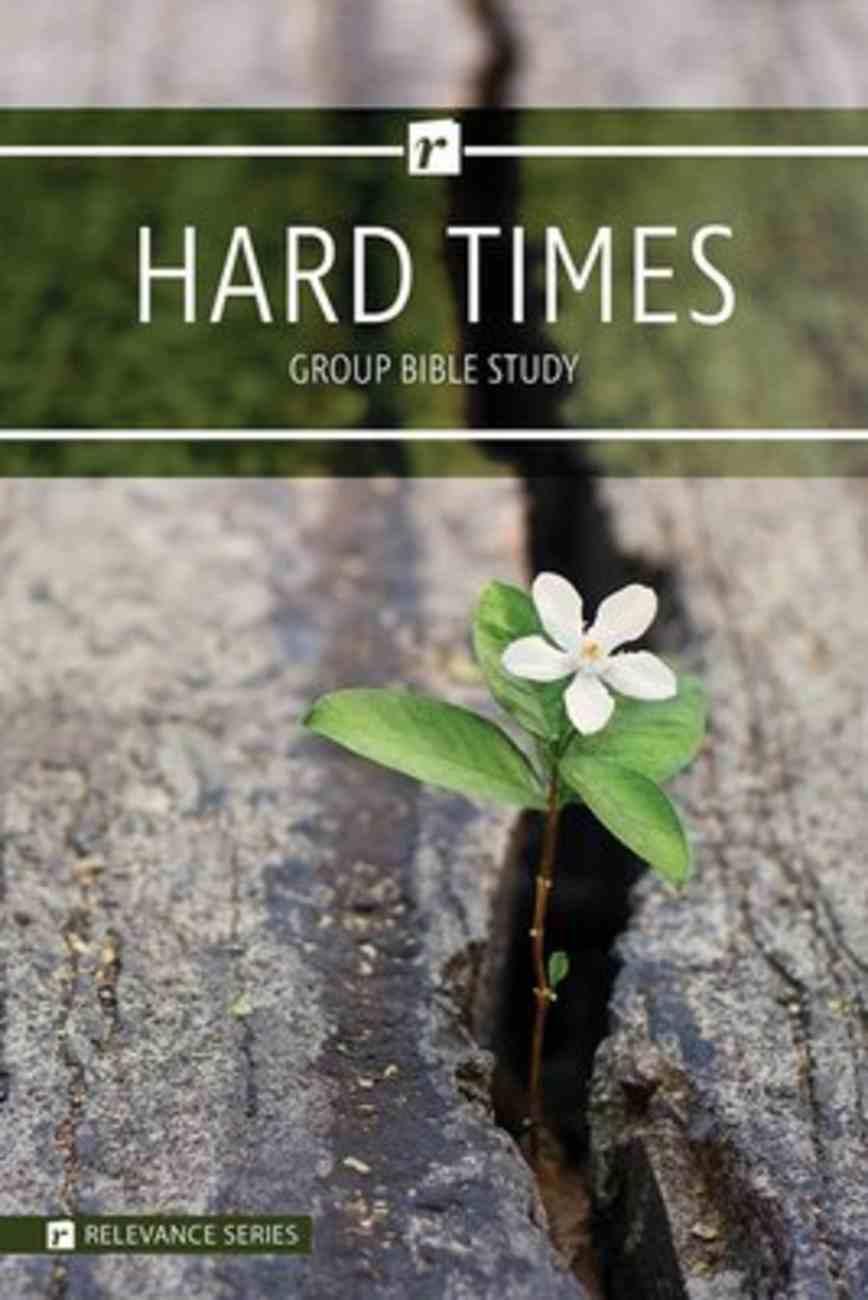 Hard Times (6 Week Study) (Relevance Group Bible Studies Series) Paperback