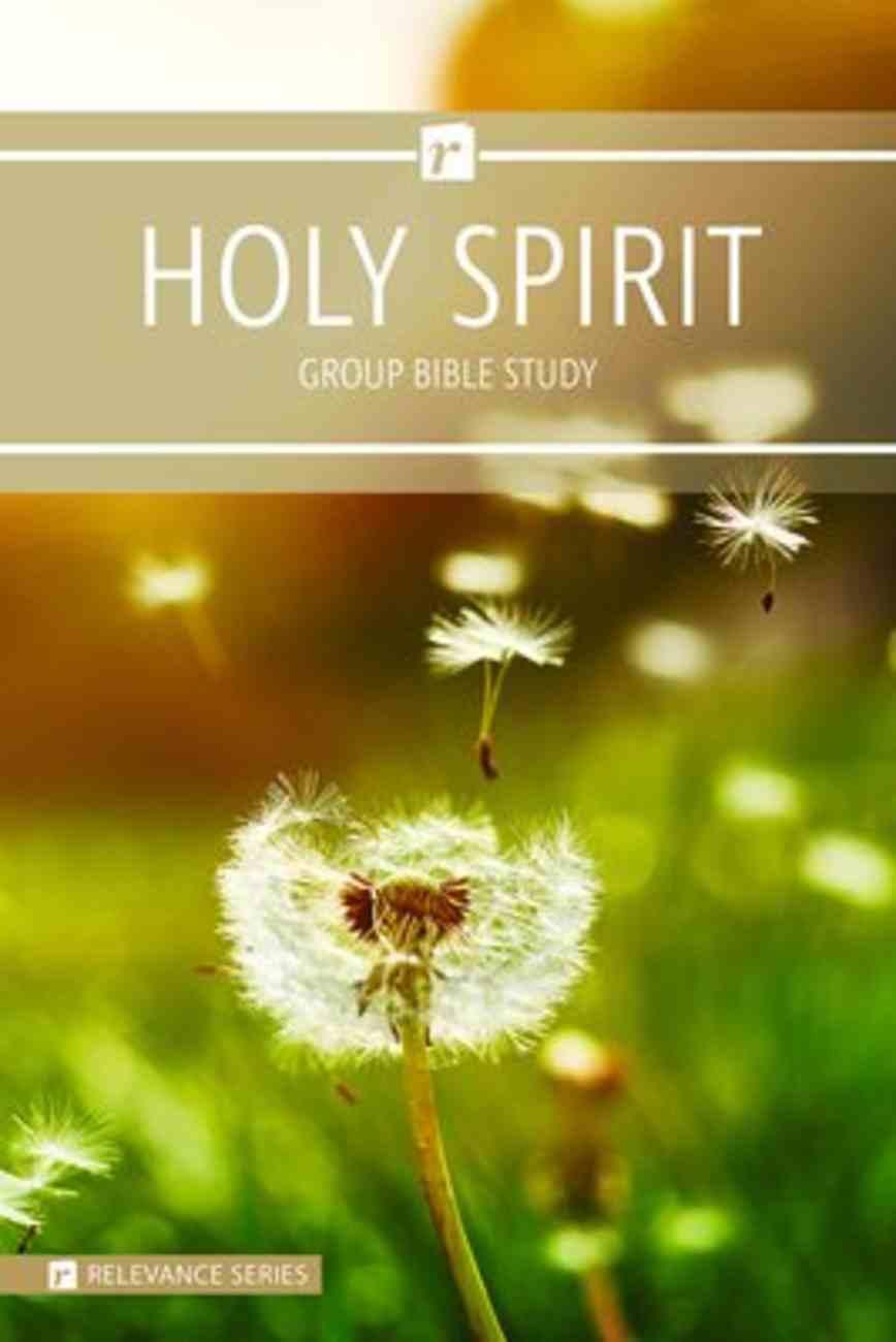Holy Spirit (6 Week Study) (Relevance Group Bible Studies Series) Paperback