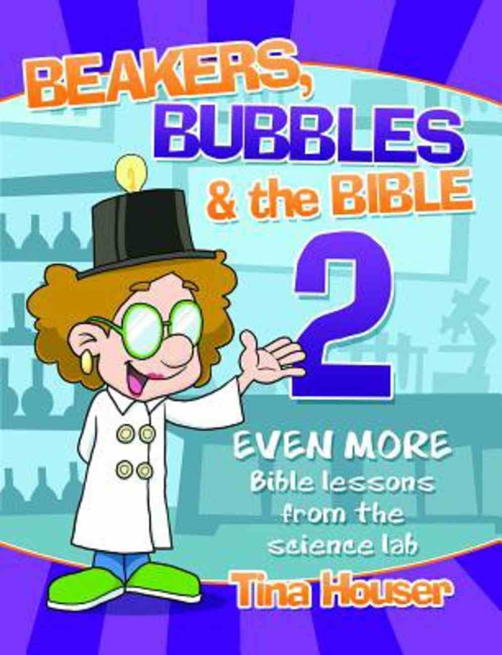 Beakers, Bubbles and the Bible 2: Even More Bible Lessons From the Science Lab Paperback