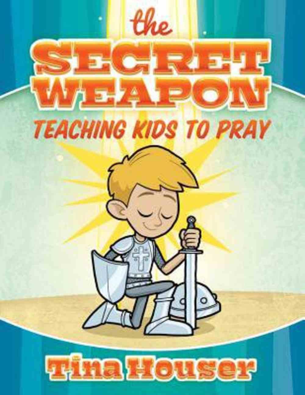 The Secret Weapon: Teaching Kids to Pray Paperback