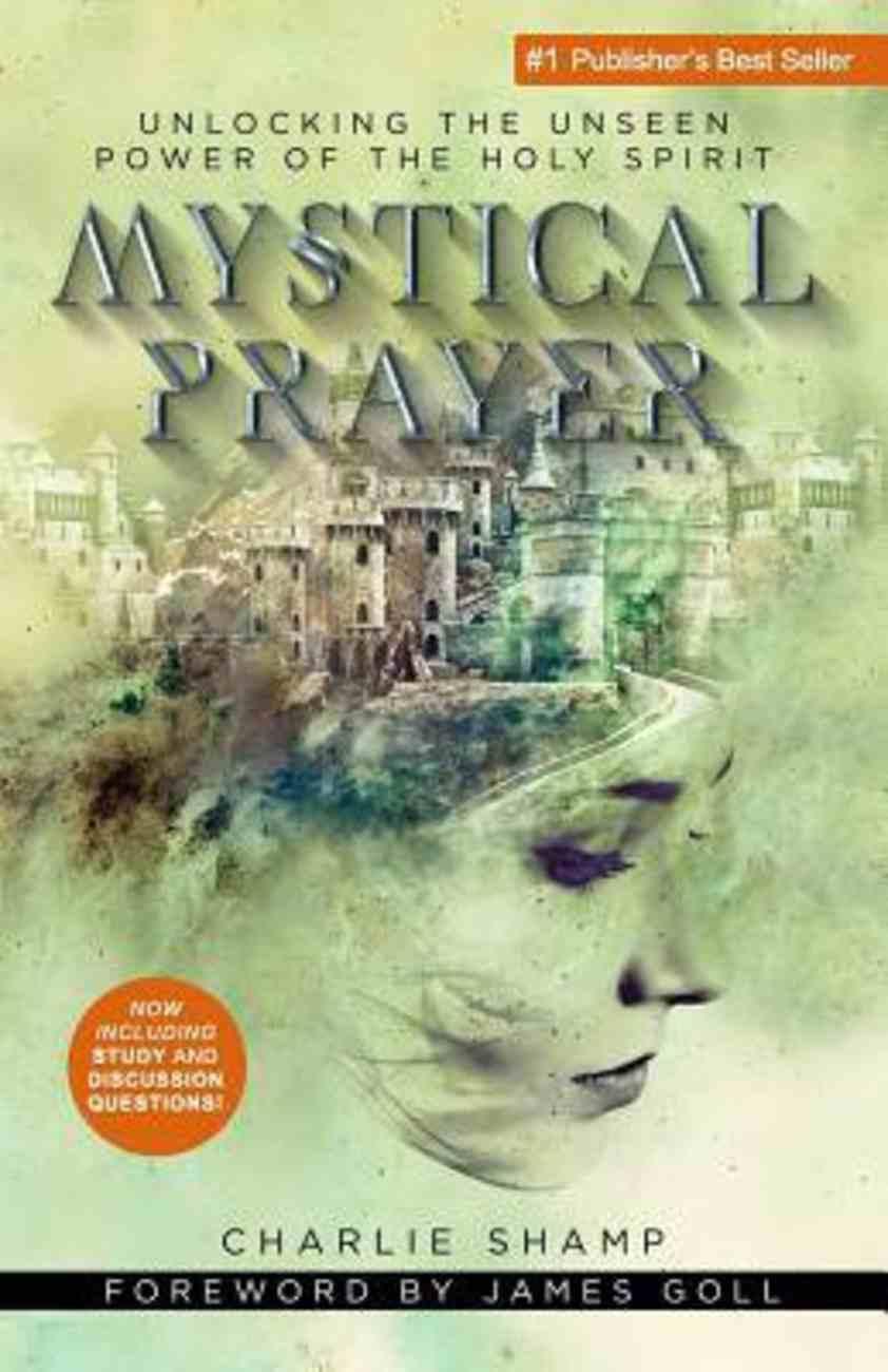 Mystical Prayer: Unlocking the Unseen Power of the Holy Spirit Paperback