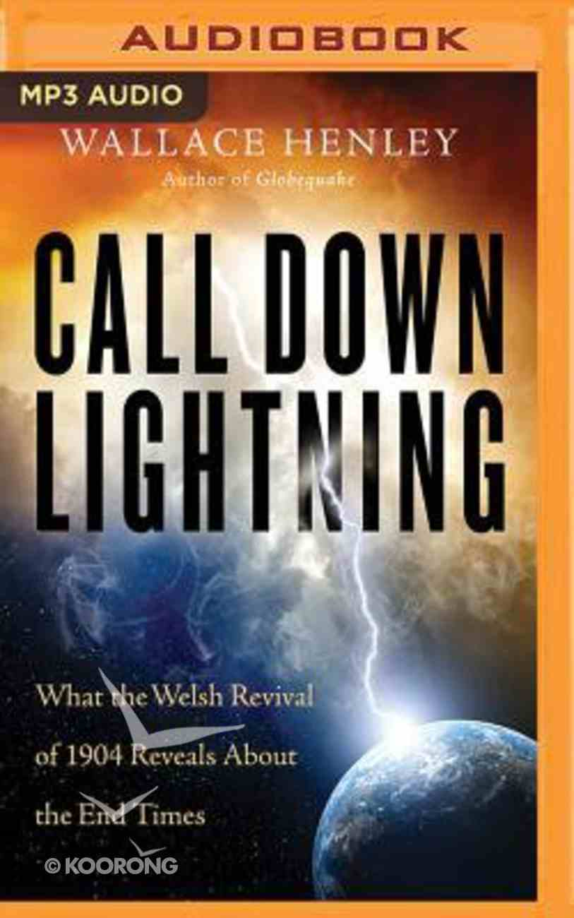 Call Down Lightning: What the Welsh Revival of 1904 Reveals About the Coming End Times (Unabridged, Mp3) CD