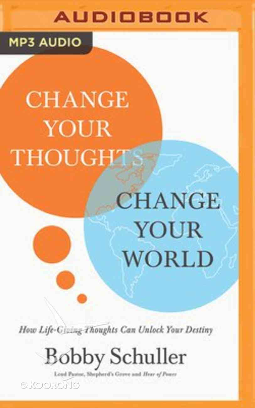 Change Your Thoughts, Change Your World: How Life-Giving Thoughts Can Unlock Your Destiny (Unabridged, Mp3) CD