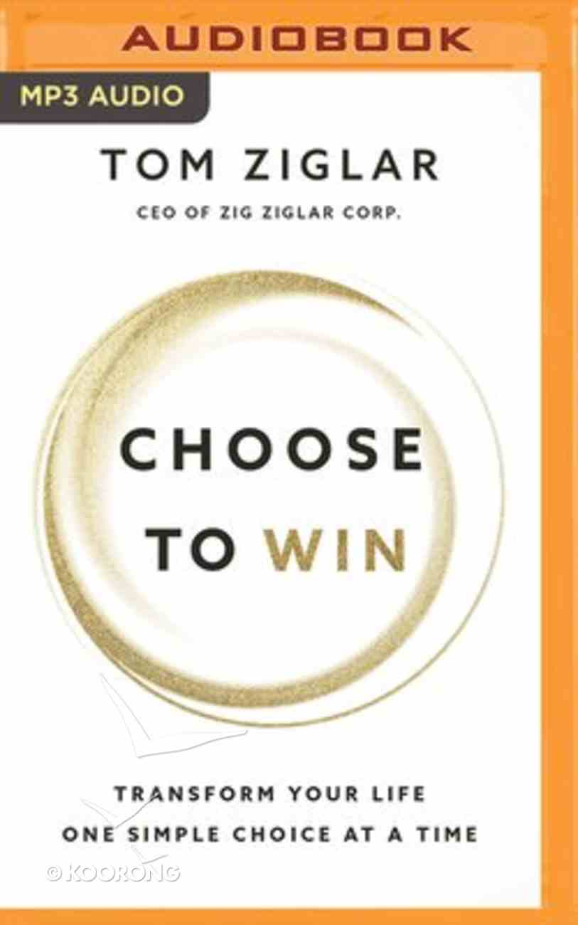 Choose to Win: Transform Your Life, One Simple Choice At a Time (Unabridged, Mp3) CD