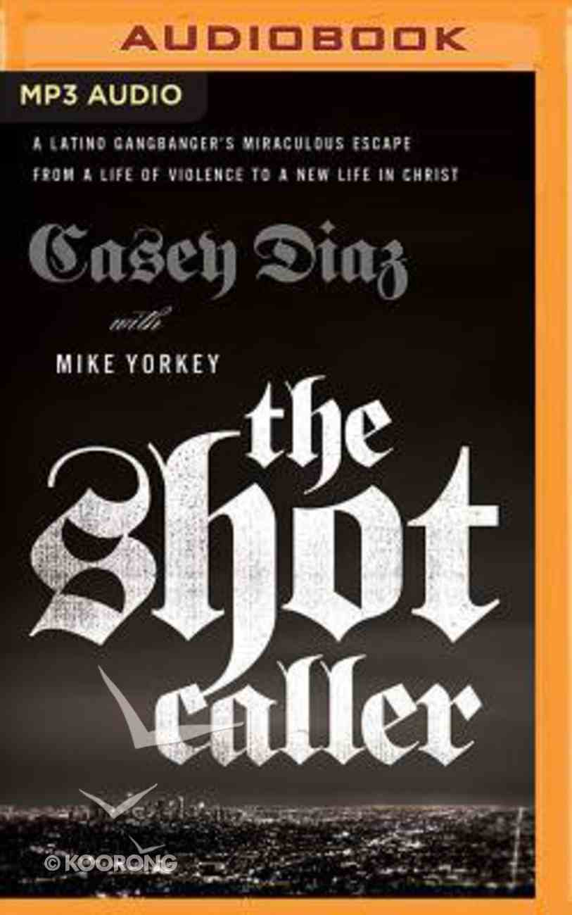 The Shot Caller: A Latino Gangbanger's Miraculous Escape From a Life of Violence to a New Life in Christ (Unabridged, Mp3) CD