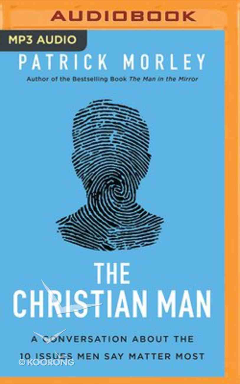 The Christian Man: A Conversation About the 10 Issues Men Say Matter Most (Unabridged, Mp3) CD