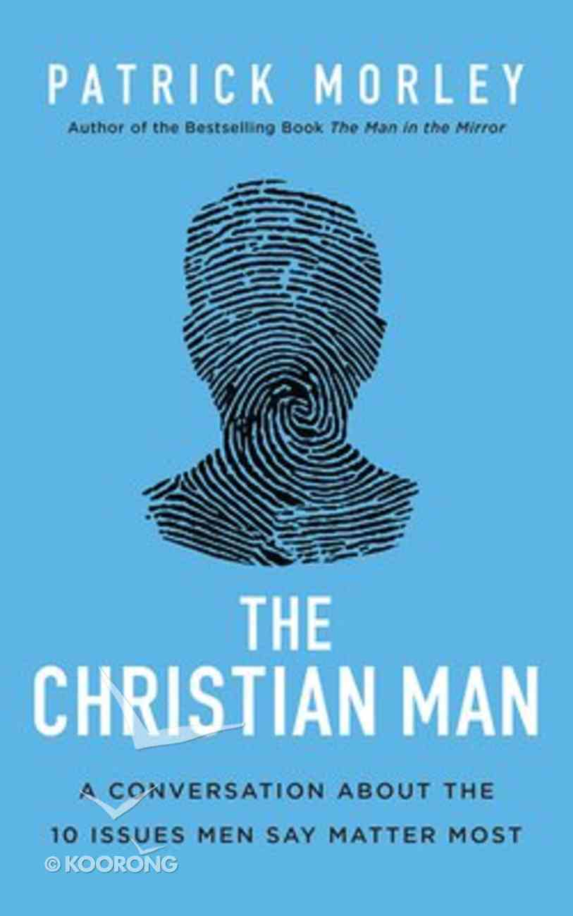 The Christian Man: A Conversation About the 10 Issues Men Say Matter Most (Unabridged, 6 Cds) CD