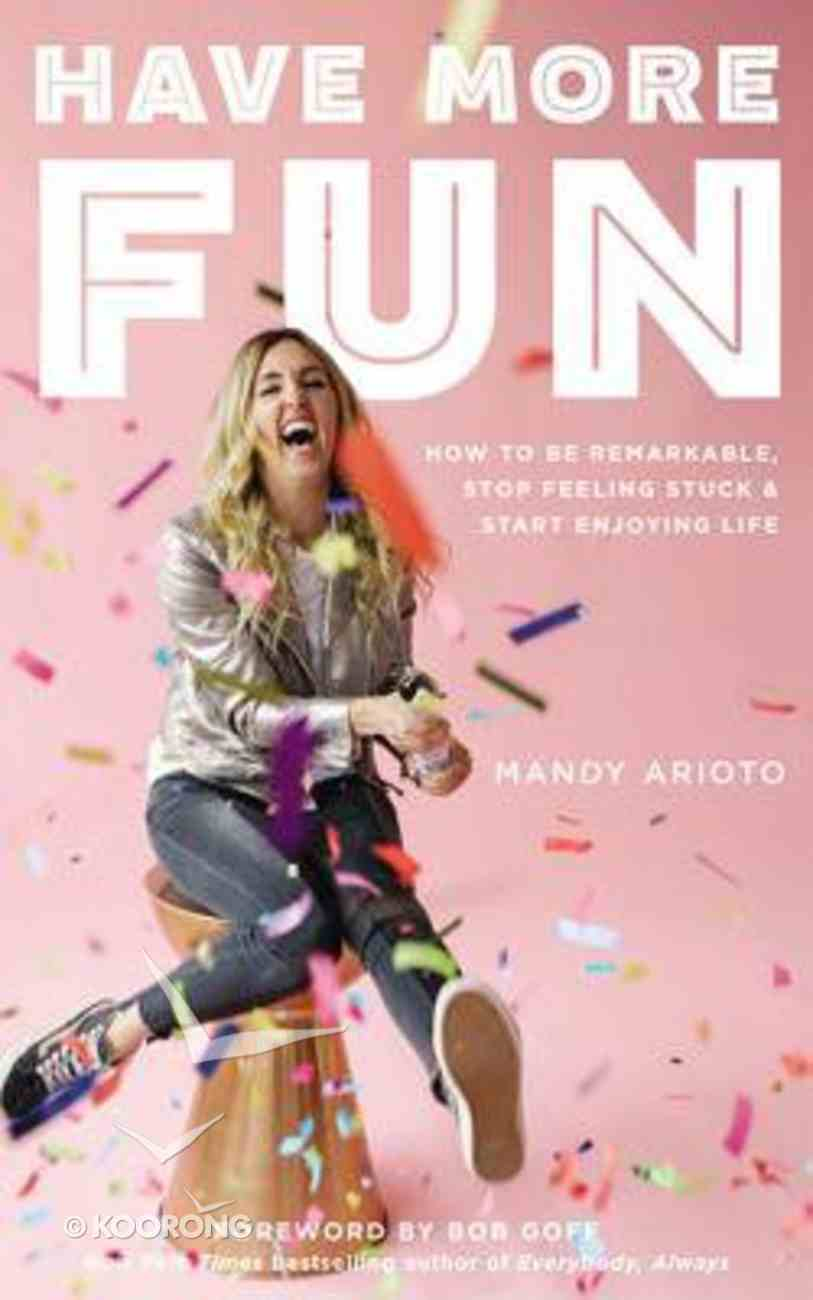 Have More Fun: How to Be Remarkable, Stop Feeling Stuck, and Start Enjoying Life (Unabridged, 3 Cds) CD