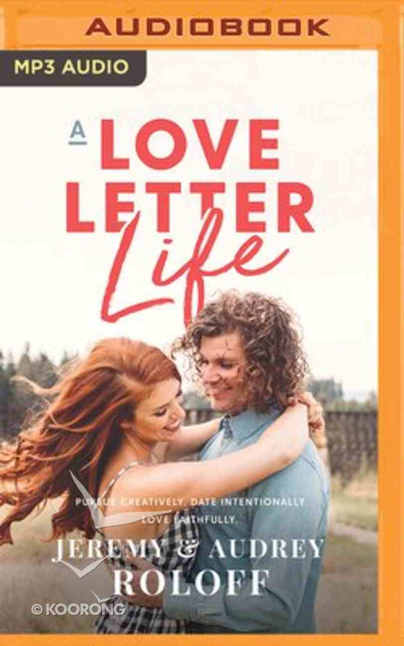 A Love Letter Life: Pursue Creatively, Date Intentionally, Love Faithfully (Unabridged, Mp3) CD