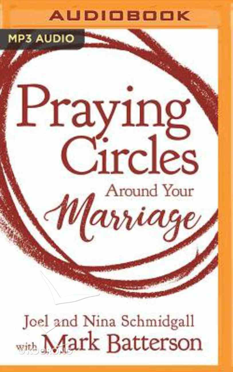 Praying Circles Around Your Marriage: Bold Prayers For Your Most Sacred Relationship (Unabridged, Mp3) CD