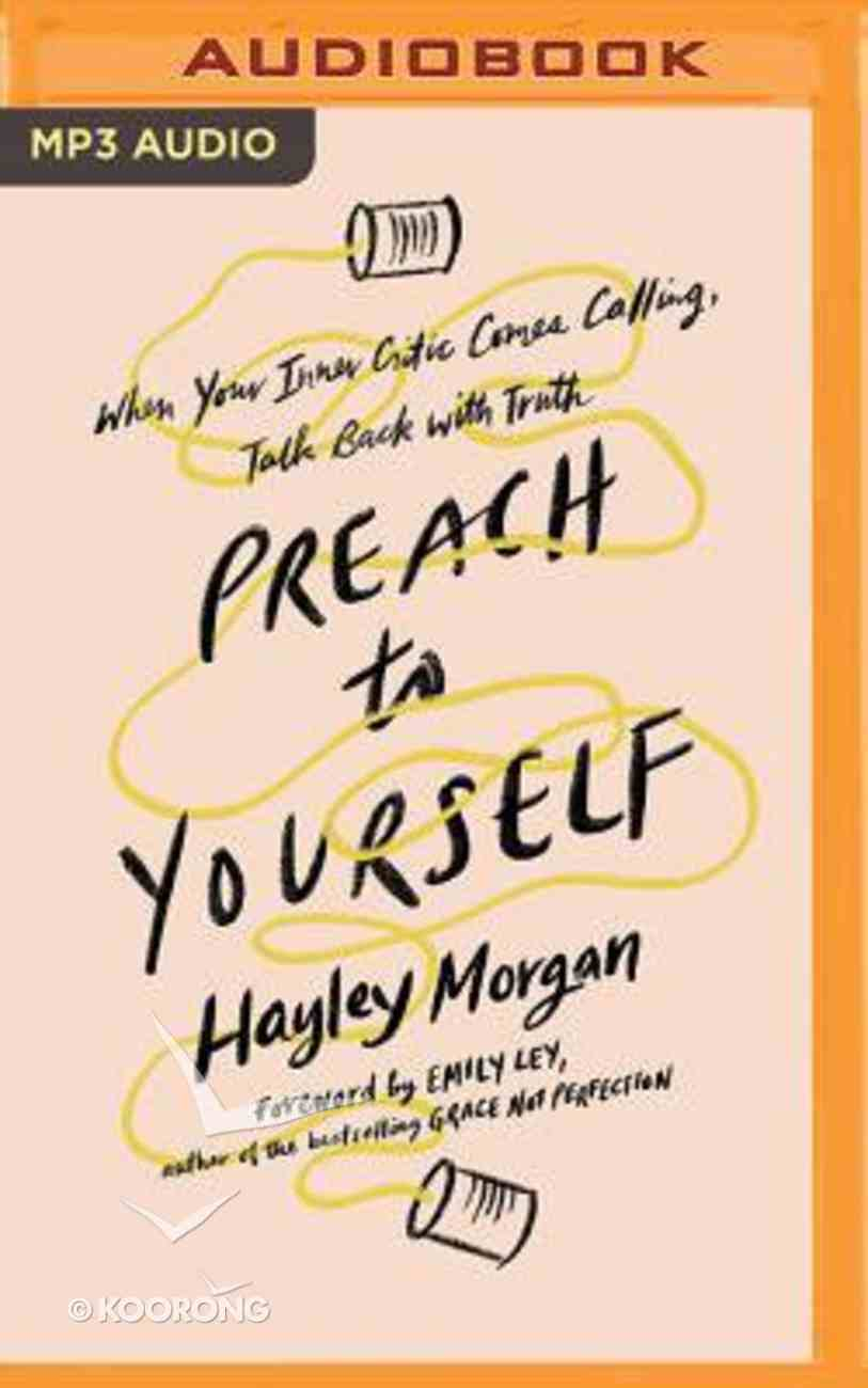 Preach to Yourself: When Your Inner Critic Comes Calling, Talk Back With Truth (Unabridged, Mp3) CD