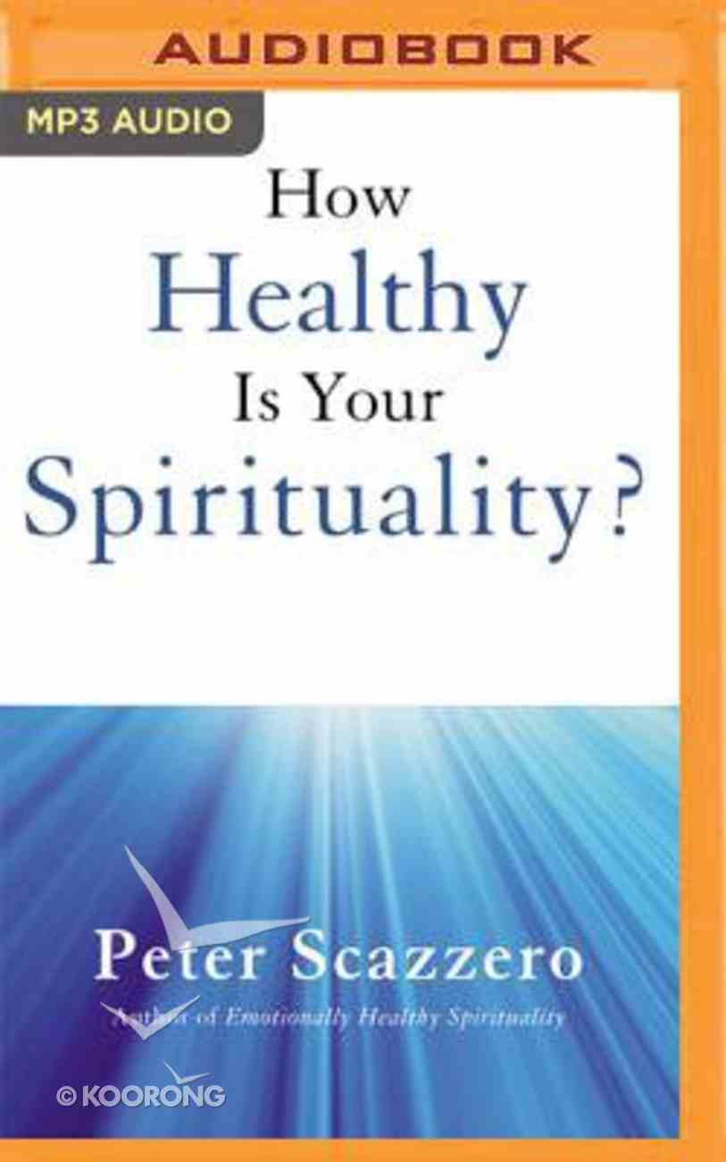 How Healthy is Your Spirituality?: Why Some Christians Make Lousy Human Beings (Unabridged, Mp3) CD