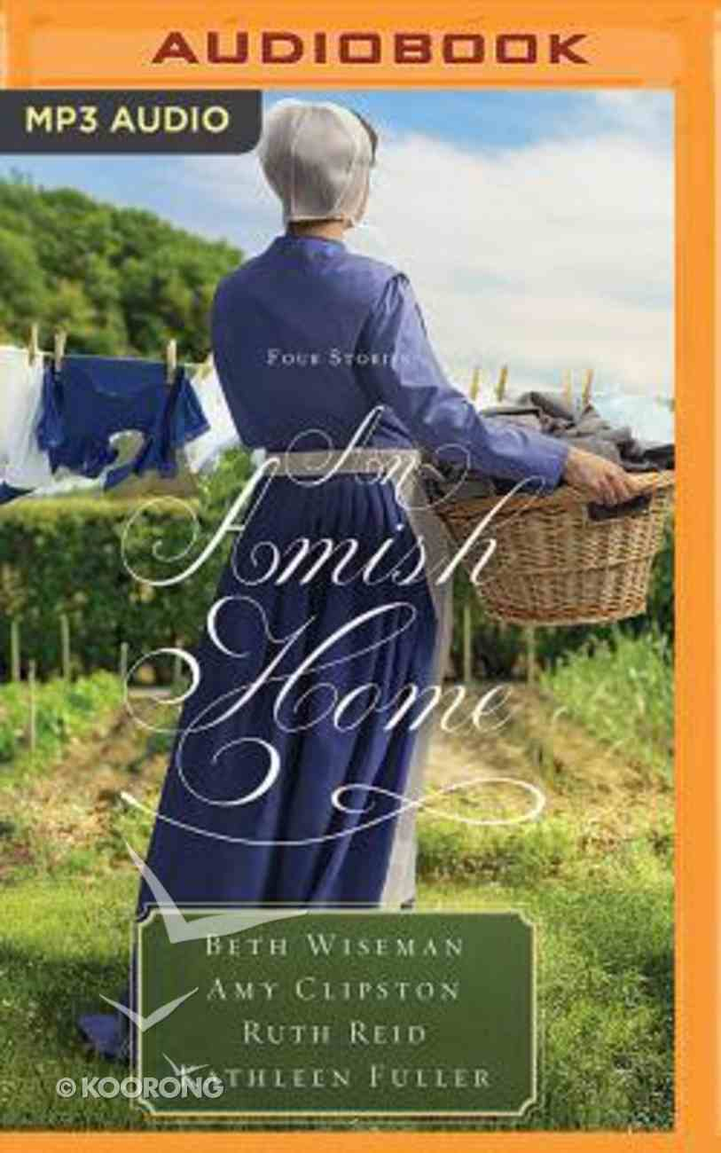 An Amish Home: Four Stories: A Cup Half Full; Home Sweet Home; Building Faith; a Flicker of Hope (Unabridged, Mp3) CD