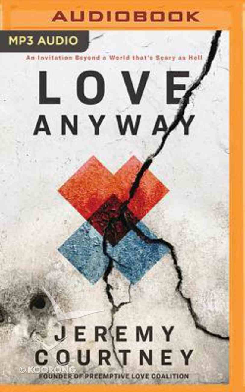 Love Anyway: A Journey From Hope to Despair and Back in a World That's Scary as Hell (Unabridged, Mp3) CD