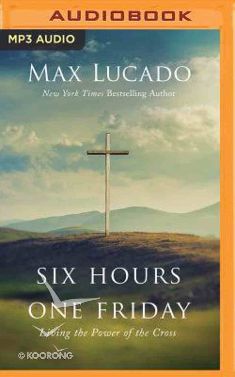 Six Hours One Friday: Living the Power of the Cross (Unabridged, Mp3) CD