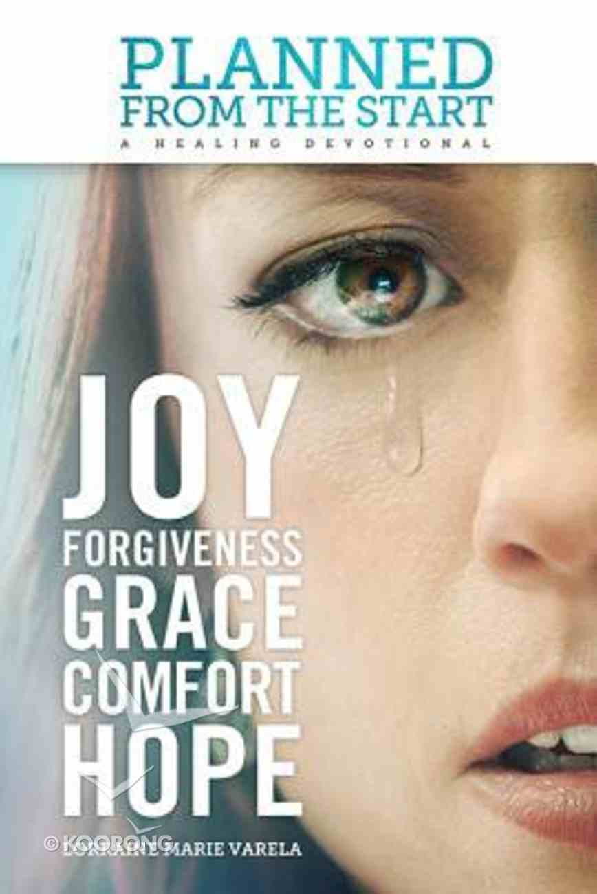Planned From the Start: A Healing Devotional: Joy, Forgiveness, Grace, Comfort, Hope Hardback